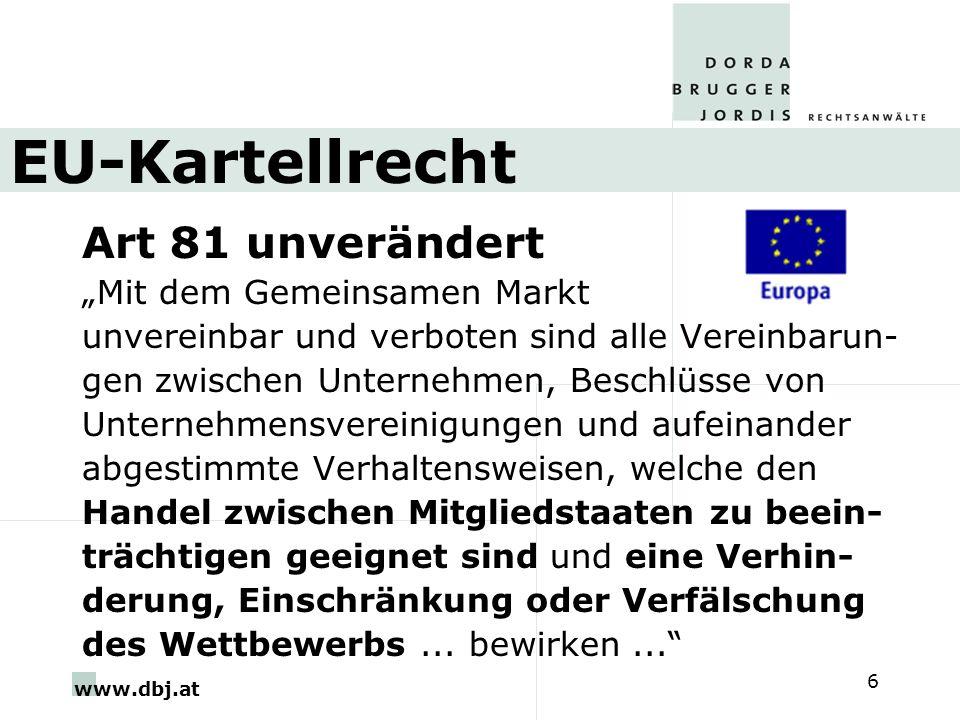 www.dbj.at 6 EU-Kartellrecht Art 81 unverändert Mit dem Gemeinsamen Markt unvereinbar und verboten sind alle Vereinbarun- gen zwischen Unternehmen, Be