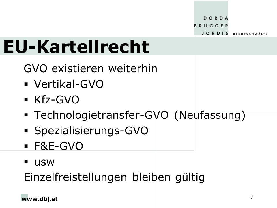 www.dbj.at 7 EU-Kartellrecht GVO existieren weiterhin Vertikal-GVO Kfz-GVO Technologietransfer-GVO (Neufassung) Spezialisierungs-GVO F&E-GVO usw Einze