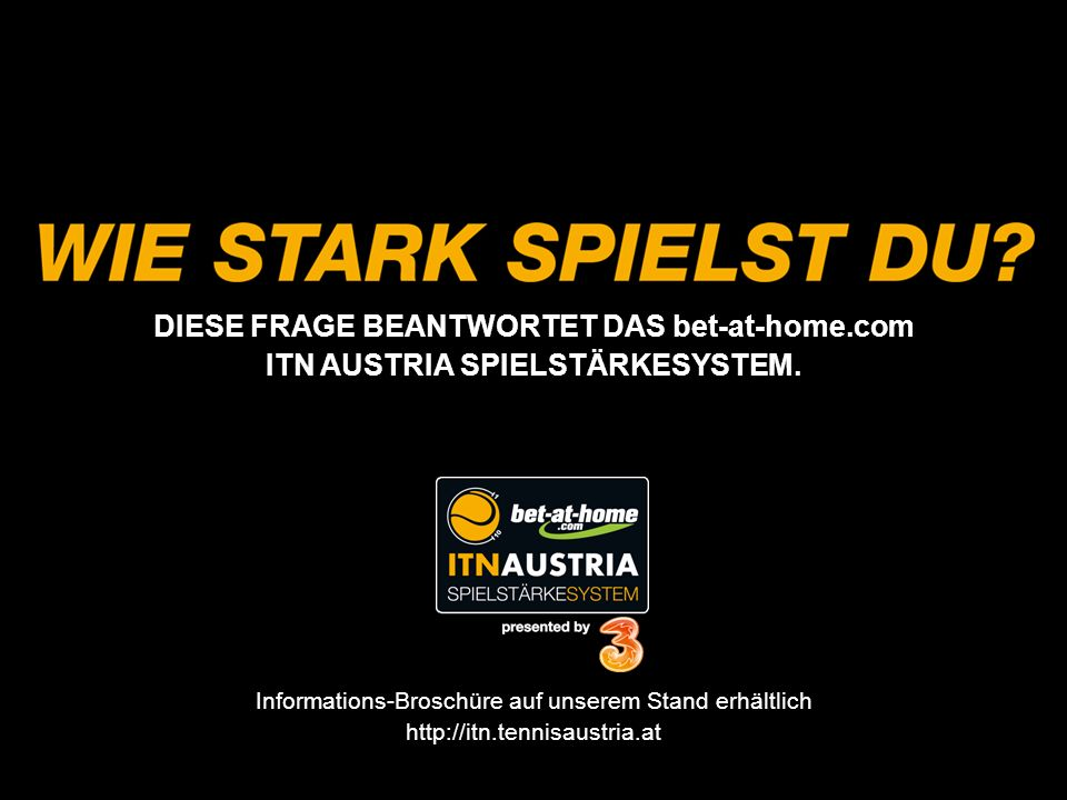DIESE FRAGE BEANTWORTET DAS bet-at-home.com ITN AUSTRIA SPIELSTÄRKESYSTEM. Informations-Broschüre auf unserem Stand erhältlich http://itn.tennisaustri