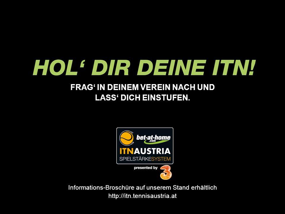 FRAG IN DEINEM VEREIN NACH UND LASS DICH EINSTUFEN. Informations-Broschüre auf unserem Stand erhältlich http://itn.tennisaustria.at