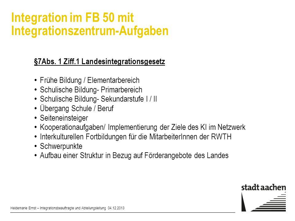 Integration im FB 50 mit Integrationszentrum-Aufgaben Heidemarie Ernst – Integrationsbeauftragte und Abteilungsleitung 04.12.2013 §7Abs. 1 Ziff.1 Land