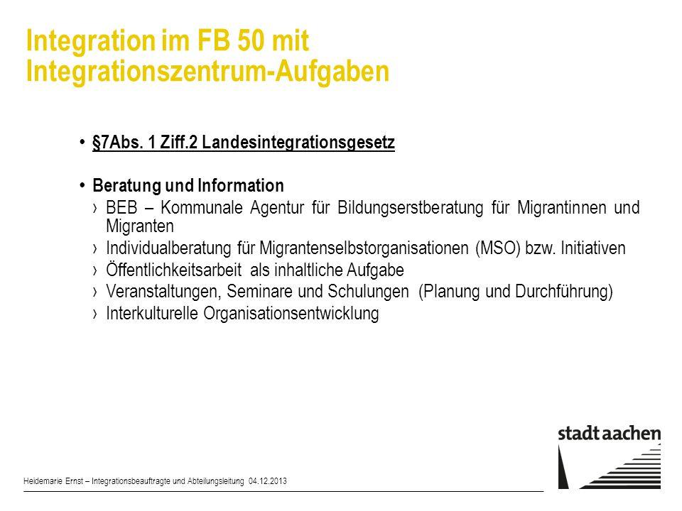 Integration im FB 50 mit Integrationszentrum-Aufgaben Heidemarie Ernst – Integrationsbeauftragte und Abteilungsleitung 04.12.2013 §7Abs. 1 Ziff.2 Land