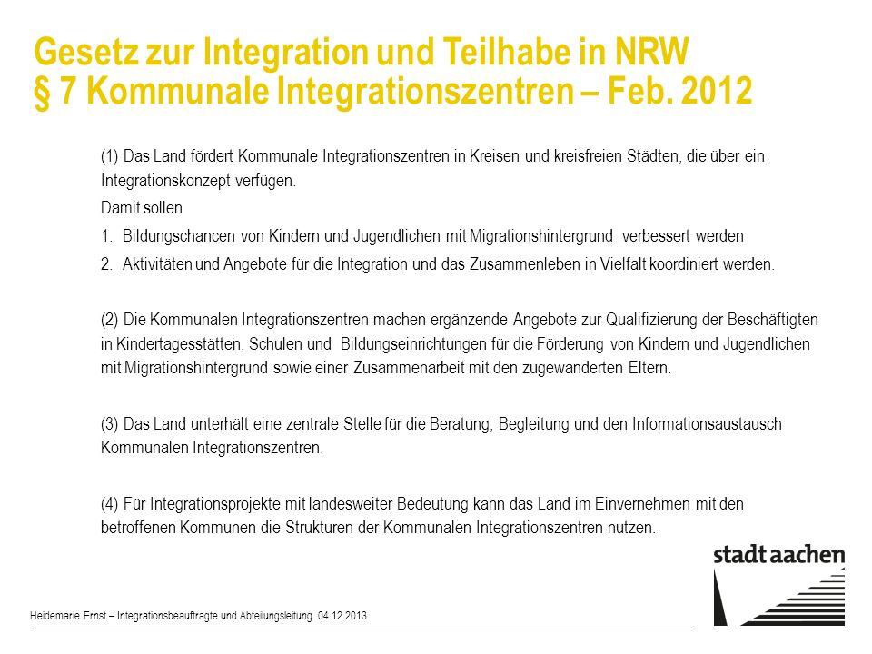 Gesetz zur Integration und Teilhabe in NRW § 7 Kommunale Integrationszentren – Feb. 2012 (1) Das Land fördert Kommunale Integrationszentren in Kreisen