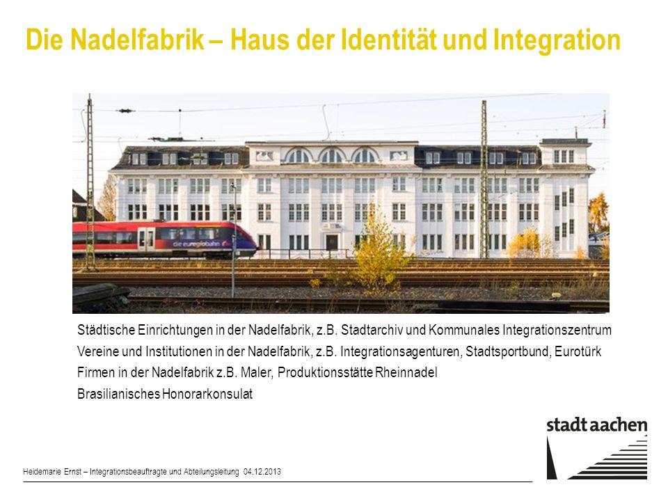 Die Nadelfabrik – Haus der Identität und Integration Heidemarie Ernst – Integrationsbeauftragte und Abteilungsleitung 04.12.2013 Städtische Einrichtun
