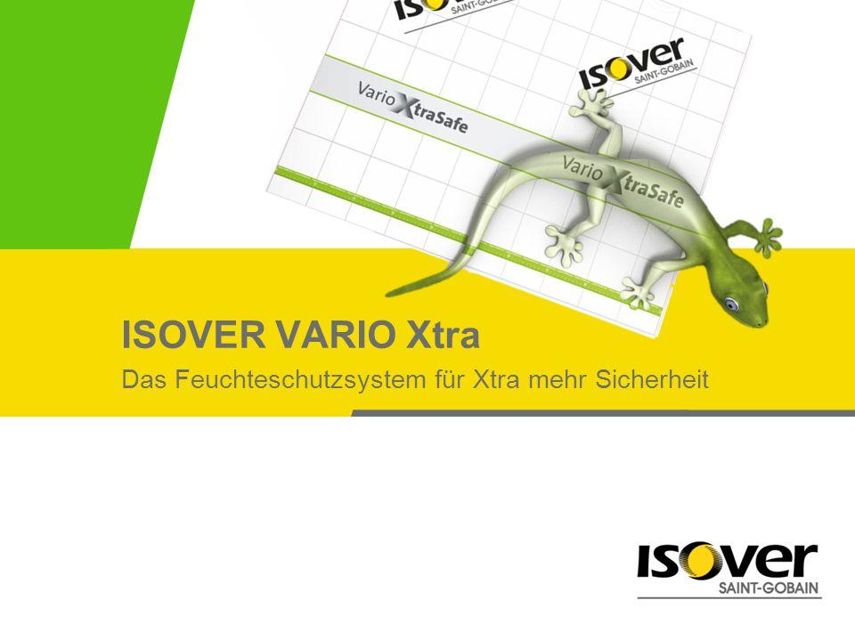 ISOVER VARIO Xtra Das Feuchteschutzsystem für Xtra mehr Sicherheit