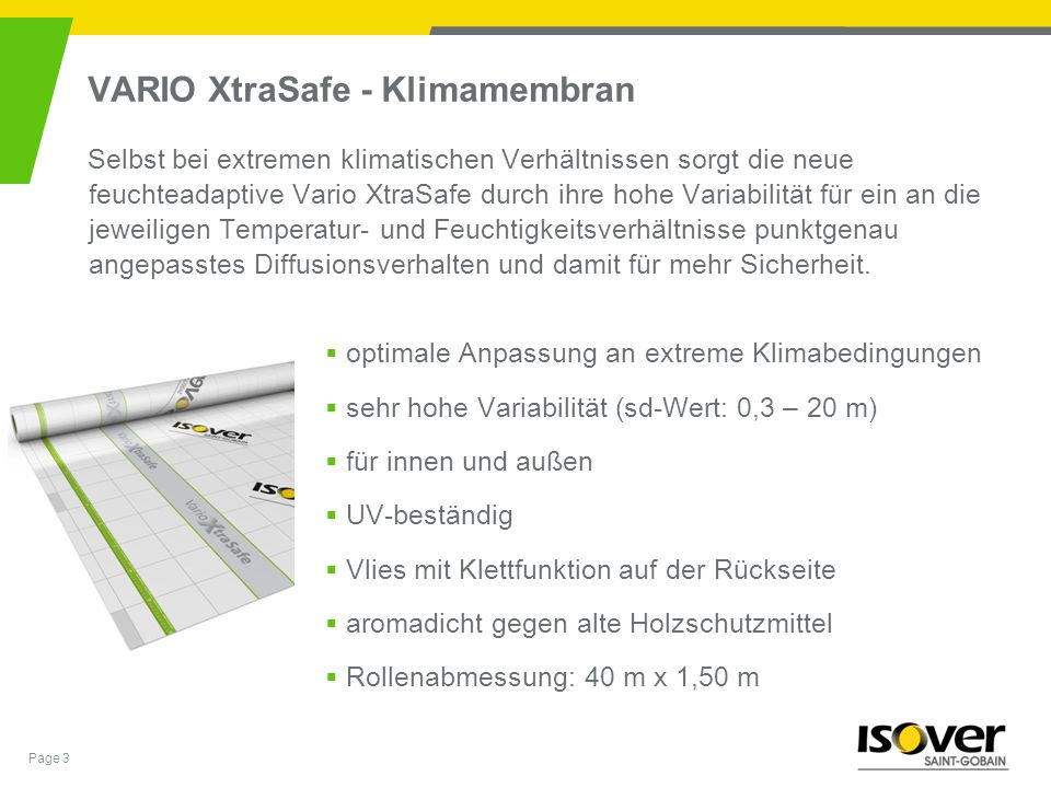 Page 3 VARIO XtraSafe - Klimamembran Selbst bei extremen klimatischen Verhältnissen sorgt die neue feuchteadaptive Vario XtraSafe durch ihre hohe Vari