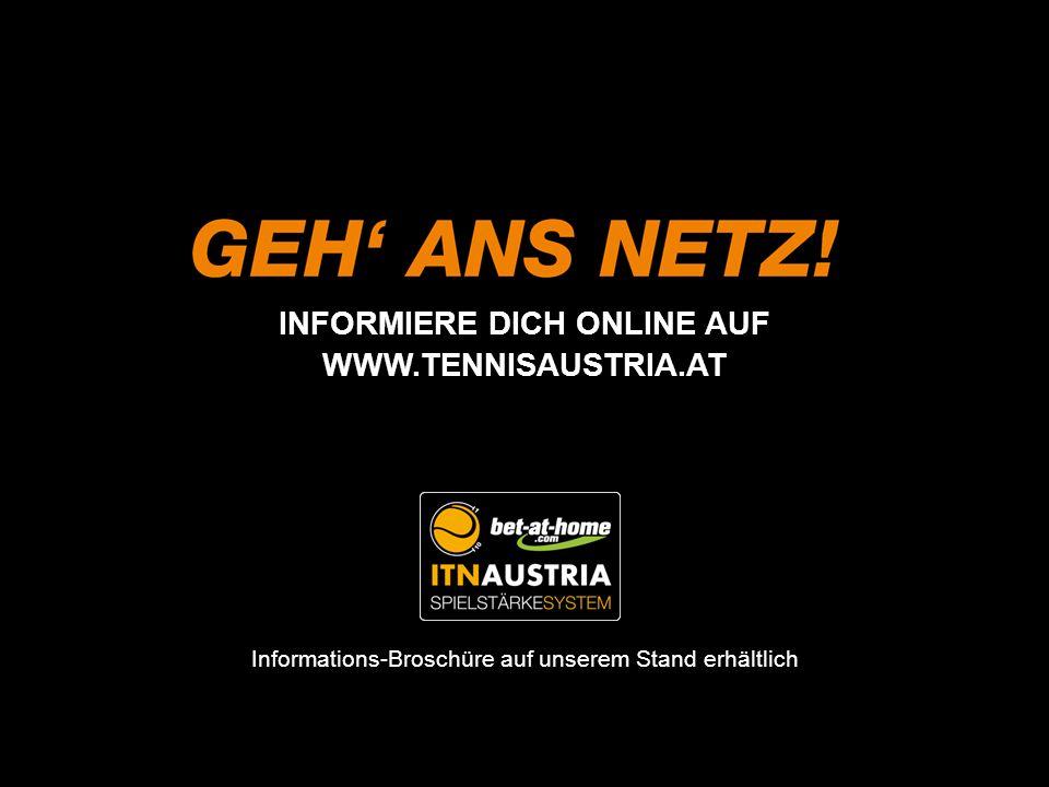 INFORMIERE DICH ONLINE AUF WWW.TENNISAUSTRIA.AT Informations-Broschüre auf unserem Stand erhältlich