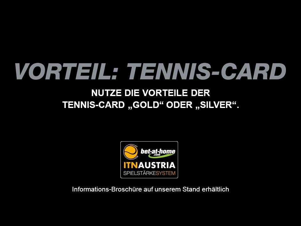 NUTZE DIE VORTEILE DER TENNIS-CARD GOLD ODER SILVER. Informations-Broschüre auf unserem Stand erhältlich