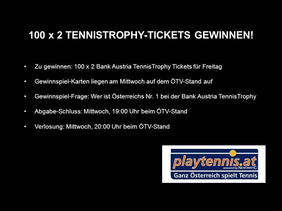 100 x 2 TENNISTROPHY-TICKETS GEWINNEN! Zu gewinnen: 100 x 2 Bank Austria TennisTrophy Tickets für Freitag Gewinnspiel-Karten liegen am Mittwoch auf de