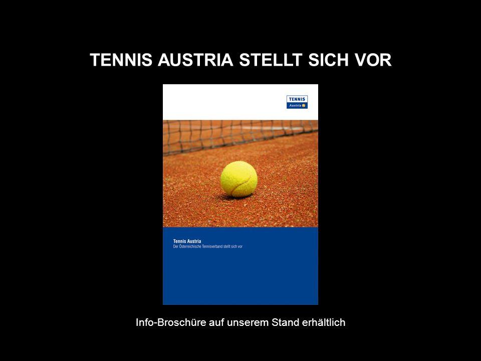 TENNIS AUSTRIA STELLT SICH VOR Info-Broschüre auf unserem Stand erhältlich