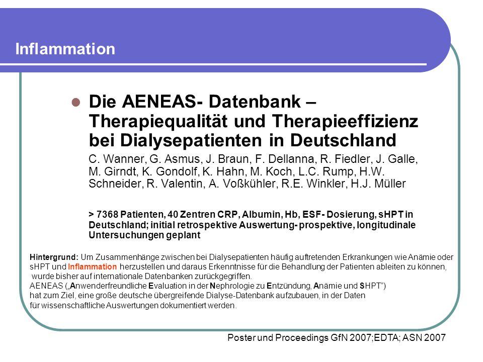 Inflammation Die AENEAS- Datenbank – Therapiequalität und Therapieeffizienz bei Dialysepatienten in Deutschland C. Wanner, G. Asmus, J. Braun, F. Dell