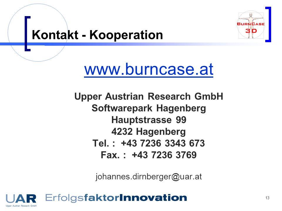 13 Kontakt - Kooperation www.burncase.at Upper Austrian Research GmbH Softwarepark Hagenberg Hauptstrasse 99 4232 Hagenberg Tel. : +43 7236 3343 673 F