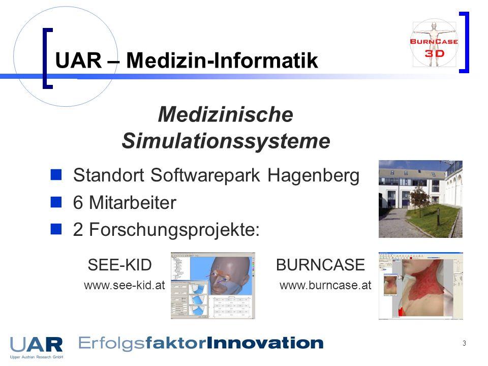 3 UAR – Medizin-Informatik Standort Softwarepark Hagenberg 6 Mitarbeiter 2 Forschungsprojekte: SEE-KIDBURNCASE www.see-kid.atwww.burncase.at Medizinis