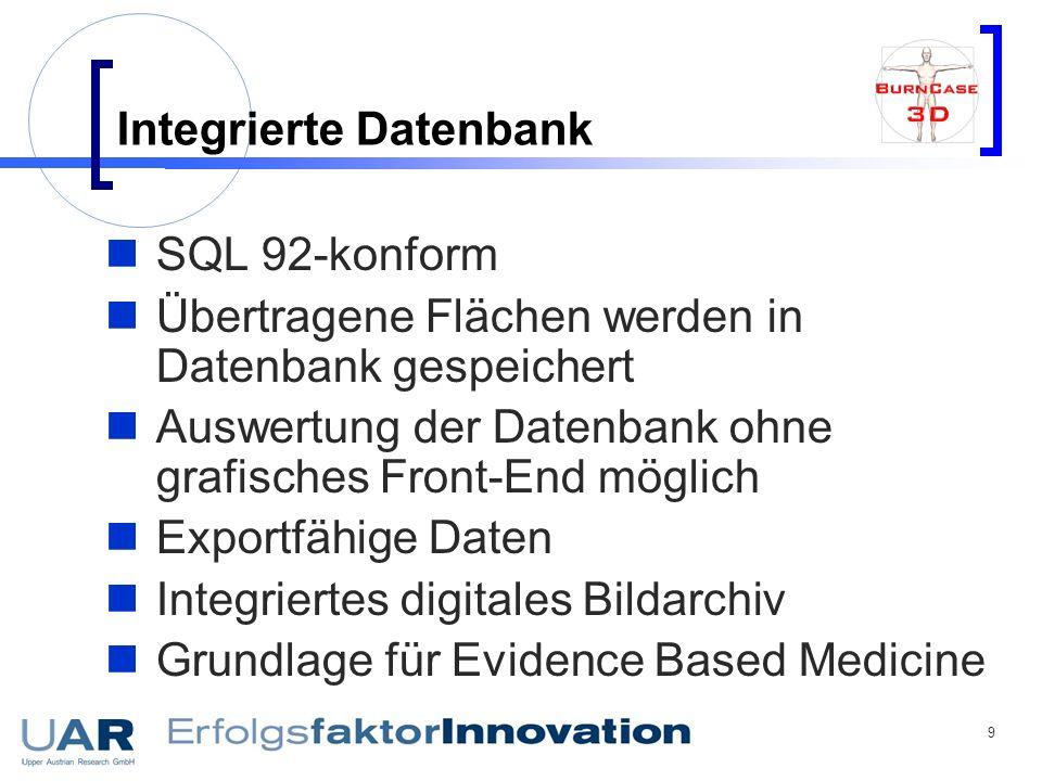 9 Integrierte Datenbank SQL 92-konform Übertragene Flächen werden in Datenbank gespeichert Auswertung der Datenbank ohne grafisches Front-End möglich