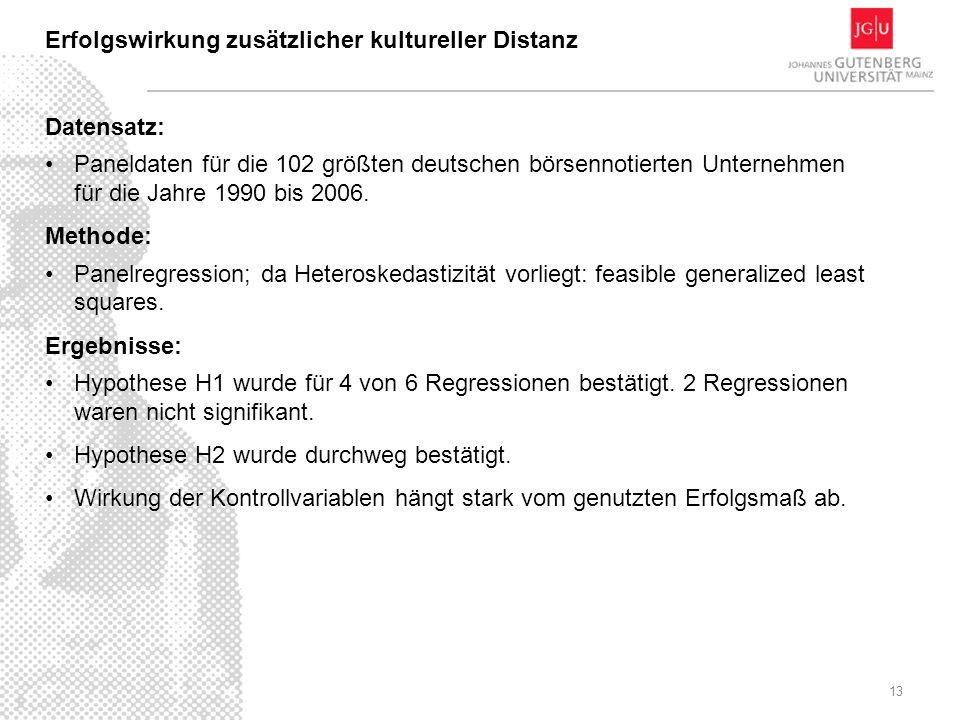 13 Erfolgswirkung zusätzlicher kultureller Distanz Datensatz: Paneldaten für die 102 größten deutschen börsennotierten Unternehmen für die Jahre 1990 bis 2006.