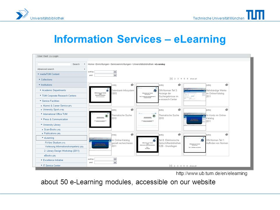 Technische Universität München Universitätsbibliothek Information Services – eLearning about 50 e-Learning modules, accessible on our website http://www.ub.tum.de/en/elearning