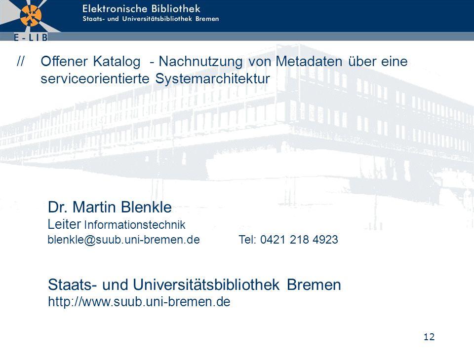 12 Dr. Martin Blenkle Leiter Informationstechnik blenkle@suub.uni-bremen.de Tel: 0421 218 4923 Staats- und Universitätsbibliothek Bremen http://www.su