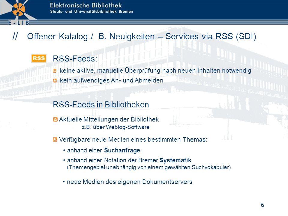 6 // Offener Katalog / B. Neuigkeiten – Services via RSS (SDI) keine aktive, manuelle Überprüfung nach neuen Inhalten notwendig kein aufwendiges An- u
