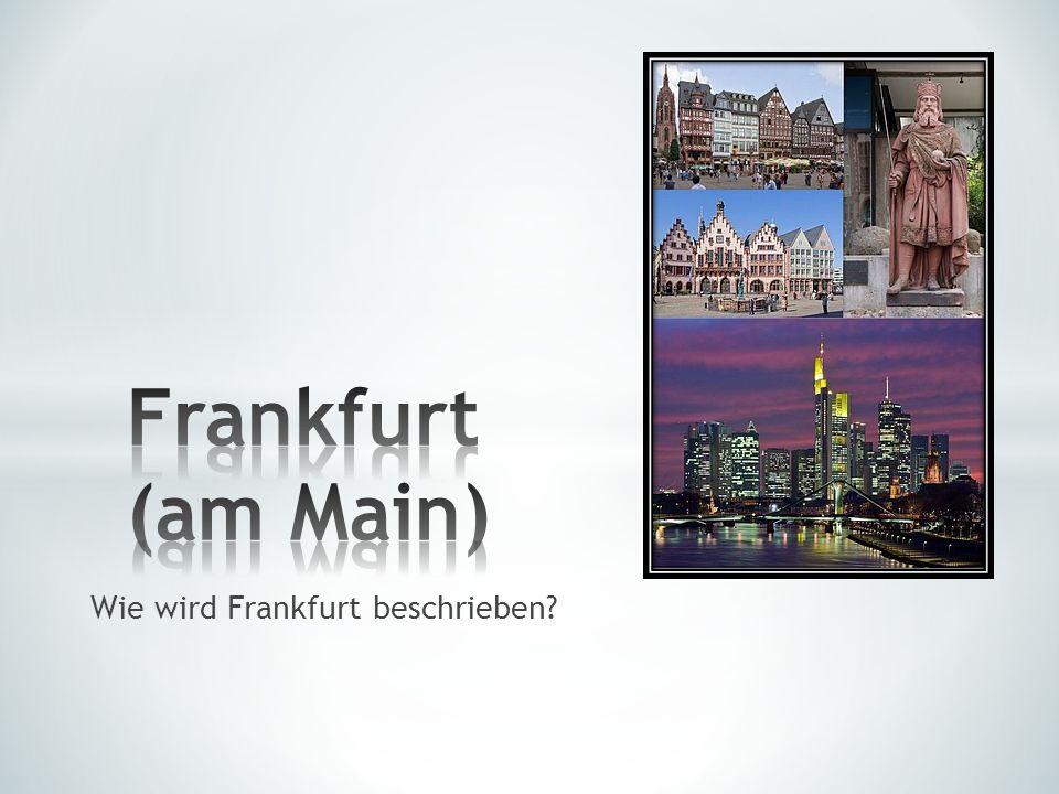 * Frankfurt wird oft Mainhattan genannt.