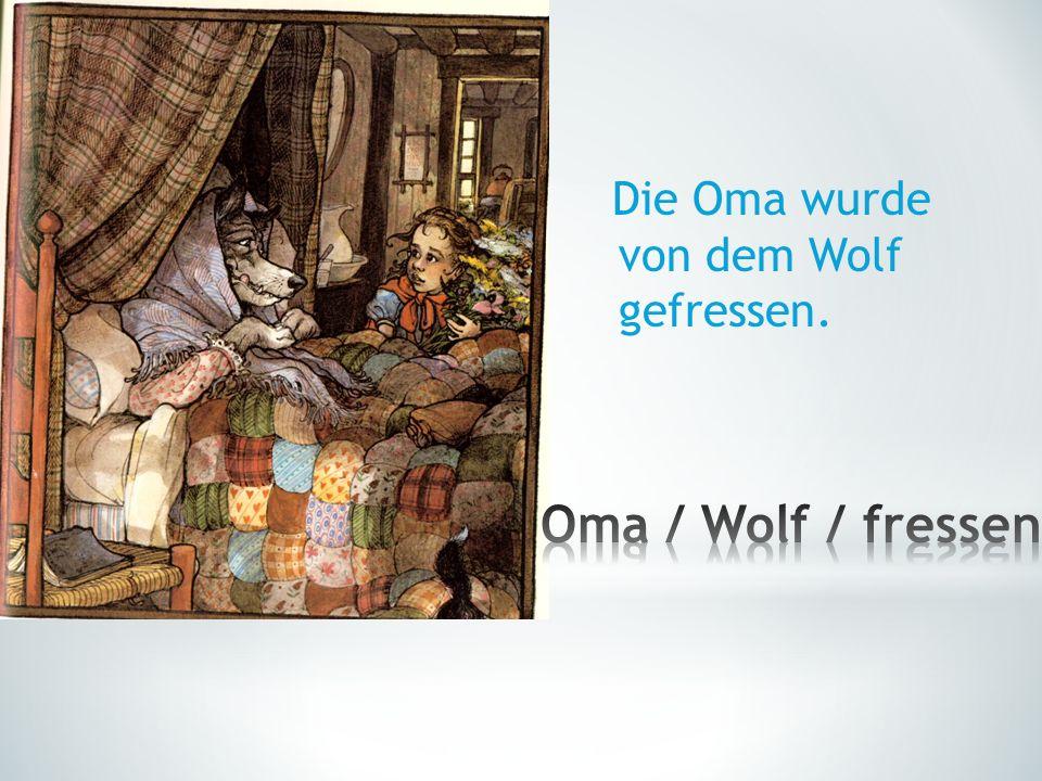 Die Oma wurde von dem Wolf gefressen.
