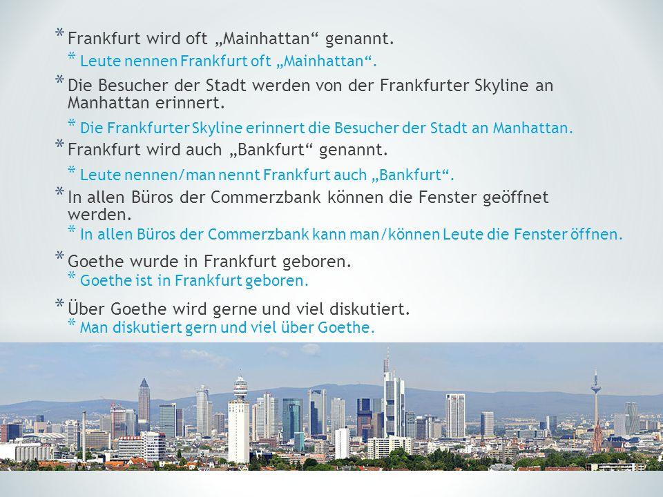 * Frankfurt wird oft Mainhattan genannt. * Die Besucher der Stadt werden von der Frankfurter Skyline an Manhattan erinnert. * Frankfurt wird auch Bank