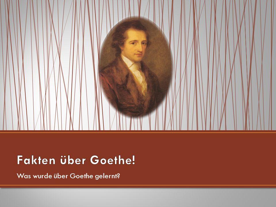 Was wurde über Goethe gelernt