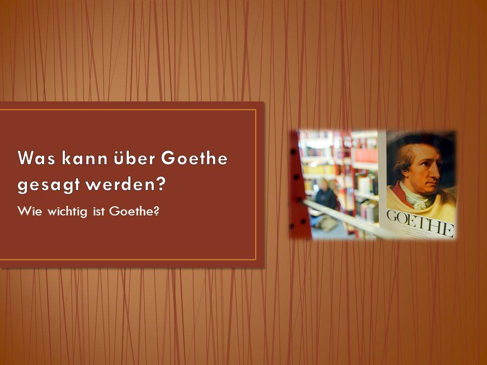 Wie wichtig ist Goethe?