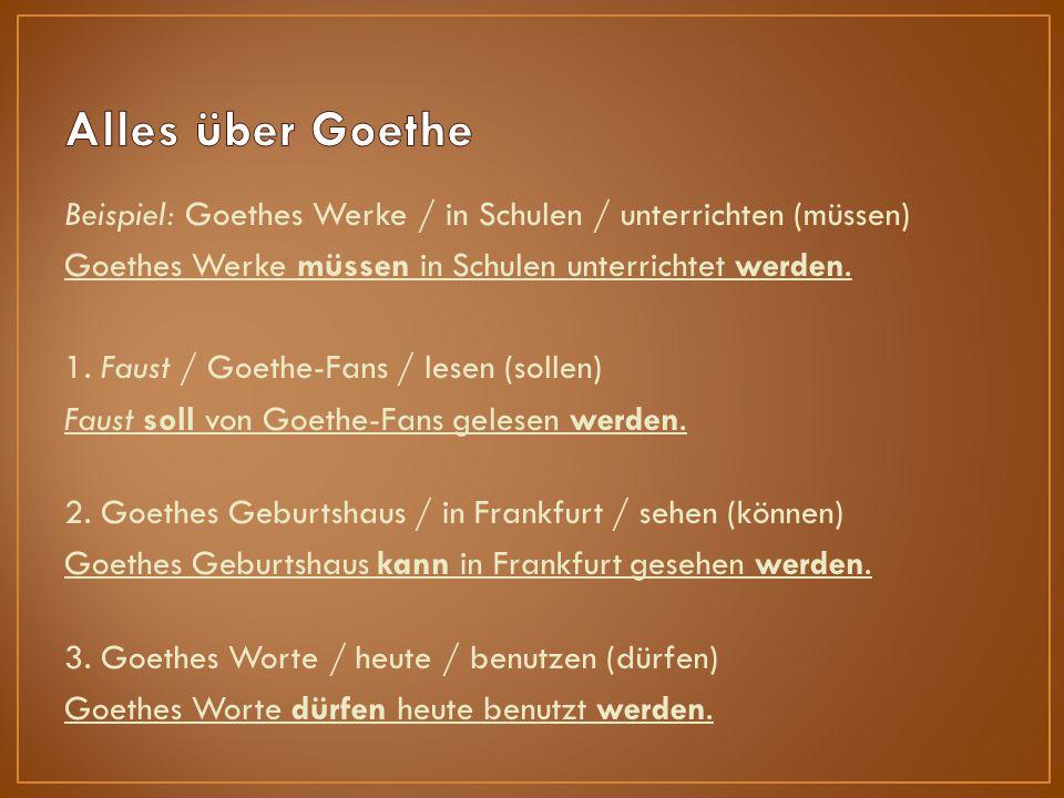 Beispiel: Goethes Werke / in Schulen / unterrichten (müssen) Goethes Werke müssen in Schulen unterrichtet werden.