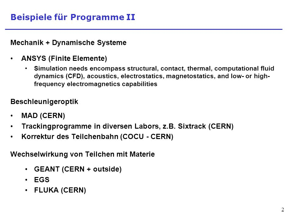 2 Beispiele für Programme II Mechanik + Dynamische Systeme ANSYS (Finite Elemente) Simulation needs encompass structural, contact, thermal, computatio