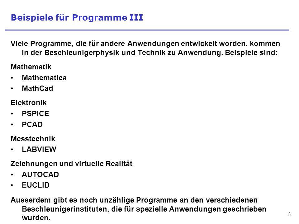 3 Beispiele für Programme III Viele Programme, die für andere Anwendungen entwickelt worden, kommen in der Beschleunigerphysik und Technik zu Anwendung.