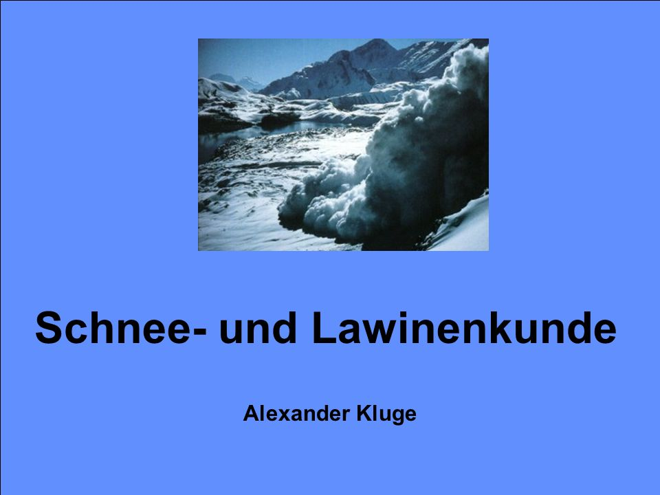 USI-Schilehrerausbildung Alexander KlugeSchnee- und Lawinenkunde Geländeform Schnee Lawine Lawinengefahr Lawinengerecht Fakten