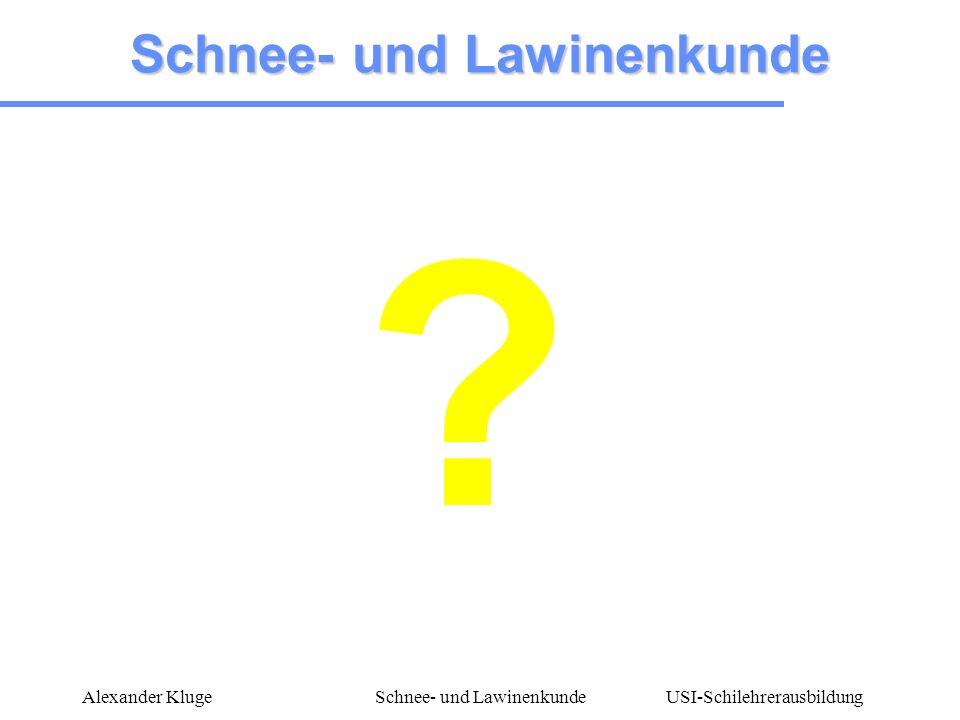 USI-Schilehrerausbildung Alexander KlugeSchnee- und Lawinenkunde Inhalt Was ist Schnee und wie verändert er sich.