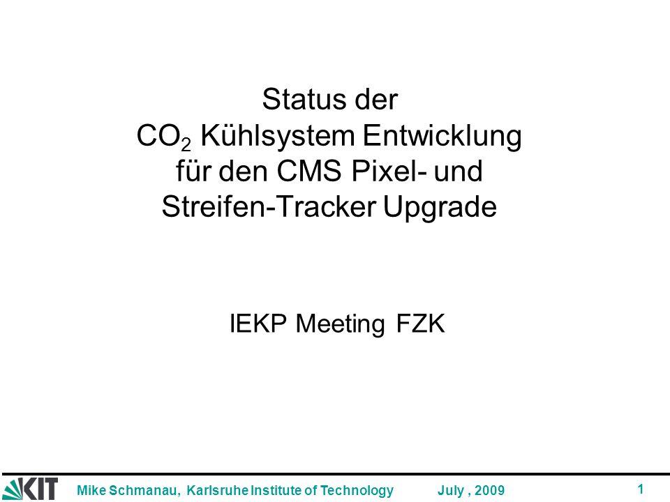 Mike Schmanau, Karlsruhe Institute of Technology 1 July, 2009 Status der CO 2 Kühlsystem Entwicklung für den CMS Pixel- und Streifen-Tracker Upgrade IEKP Meeting FZK
