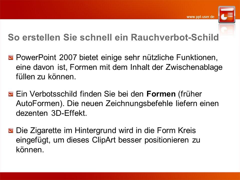 www.ppt-user.de So erstellen Sie schnell ein Rauchverbot-Schild PowerPoint 2007 bietet einige sehr nützliche Funktionen, eine davon ist, Formen mit de