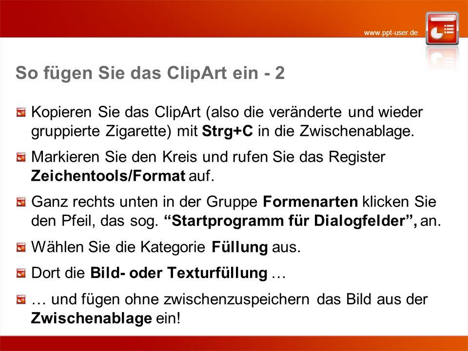 www.ppt-user.de So fügen Sie das ClipArt ein - 2 Kopieren Sie das ClipArt (also die veränderte und wieder gruppierte Zigarette) mit Strg+C in die Zwis