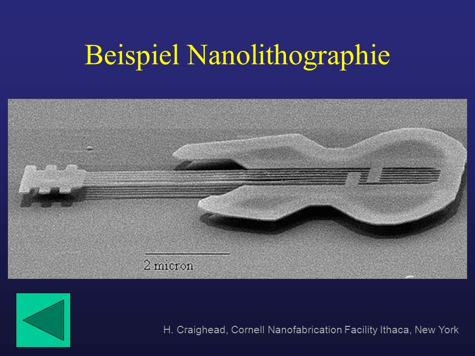 Beispiel Nanolithographie H. Craighead, Cornell Nanofabrication Facility Ithaca, New York