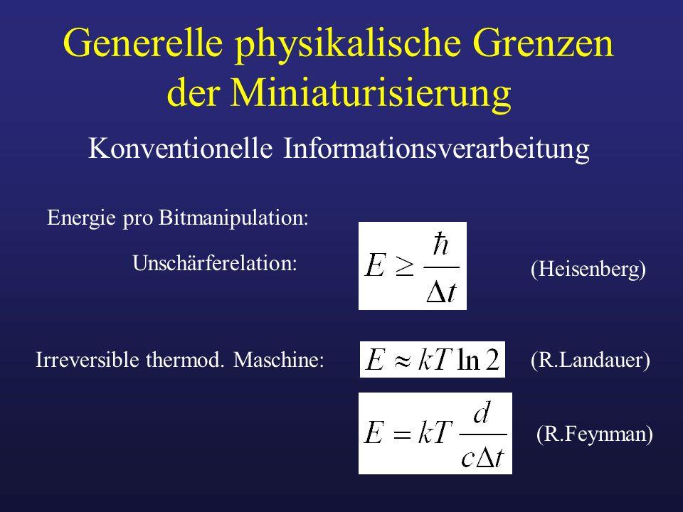 Generelle physikalische Grenzen der Miniaturisierung Konventionelle Informationsverarbeitung Energie pro Bitmanipulation: Unschärferelation: Irreversi
