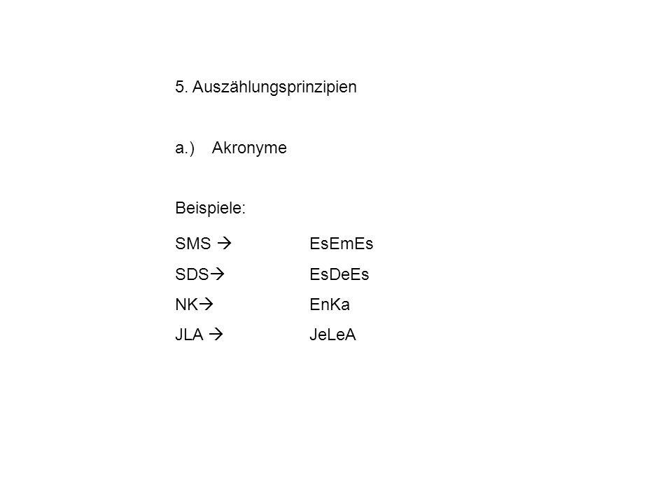 5. Auszählungsprinzipien a.) Akronyme Beispiele: SMS EsEmEs SDS EsDeEs NK EnKa JLA JeLeA