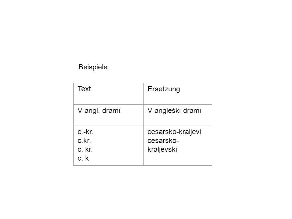 Beispiele: Text Ersetzung V angl. dramiV angleški drami c.-kr. c.kr. c. k cesarsko-kraljevi cesarsko- kraljevski