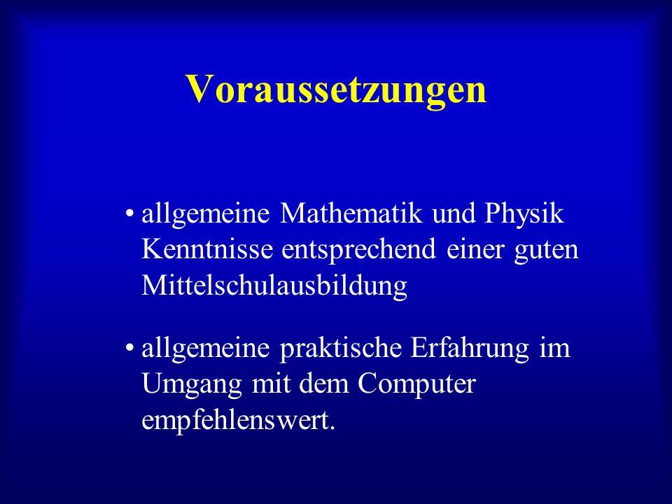 Voraussetzungen allgemeine Mathematik und Physik Kenntnisse entsprechend einer guten Mittelschulausbildung allgemeine praktische Erfahrung im Umgang m