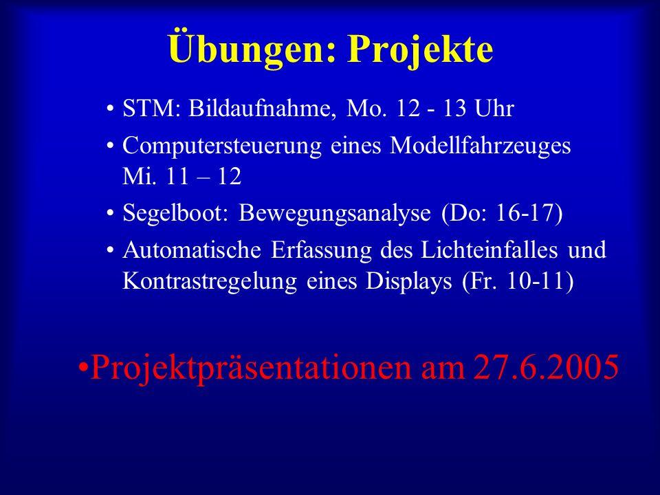 Übungen: Projekte STM: Bildaufnahme, Mo. 12 - 13 Uhr Computersteuerung eines Modellfahrzeuges Mi.
