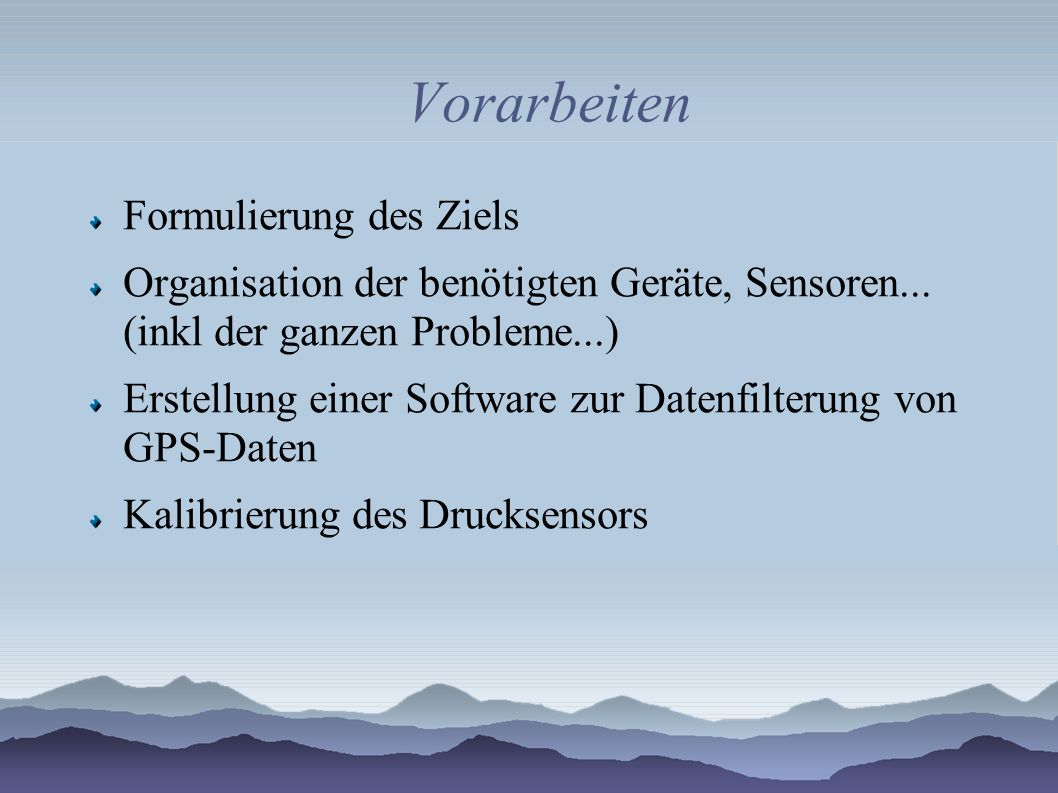 Vorarbeiten Formulierung des Ziels Organisation der benötigten Geräte, Sensoren... (inkl der ganzen Probleme...) Erstellung einer Software zur Datenfi