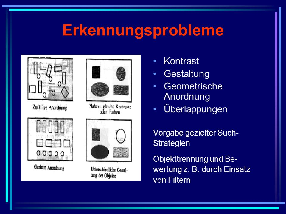 Erkennungsprobleme Kontrast Gestaltung Geometrische Anordnung Überlappungen Vorgabe gezielter Such- Strategien Objekttrennung und Be- wertung z. B. du