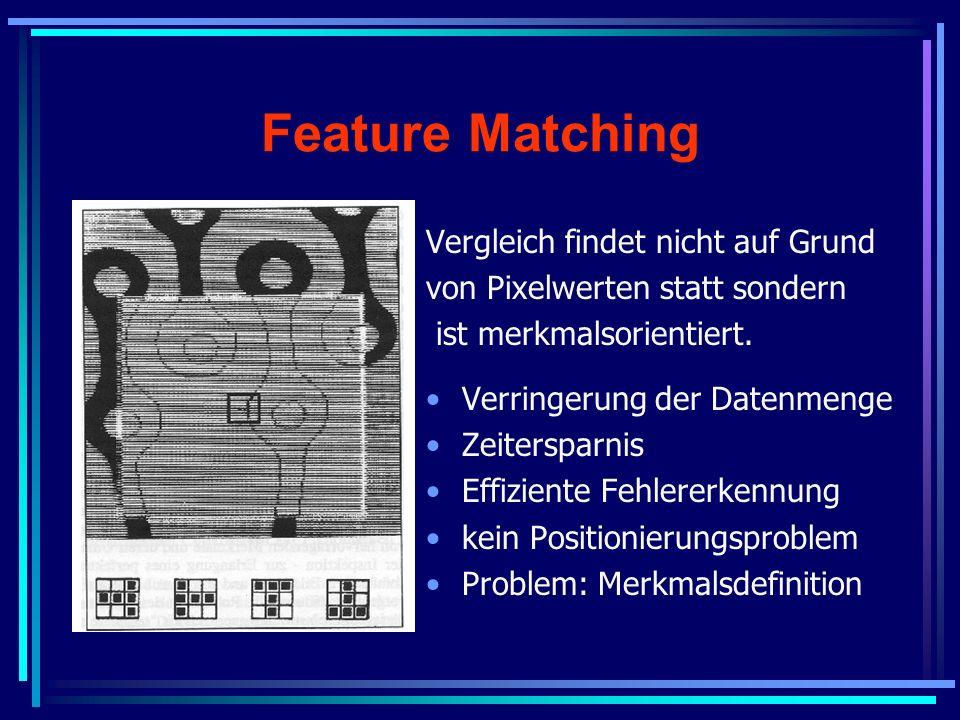 Feature Matching Vergleich findet nicht auf Grund von Pixelwerten statt sondern ist merkmalsorientiert. Verringerung der Datenmenge Zeitersparnis Effi