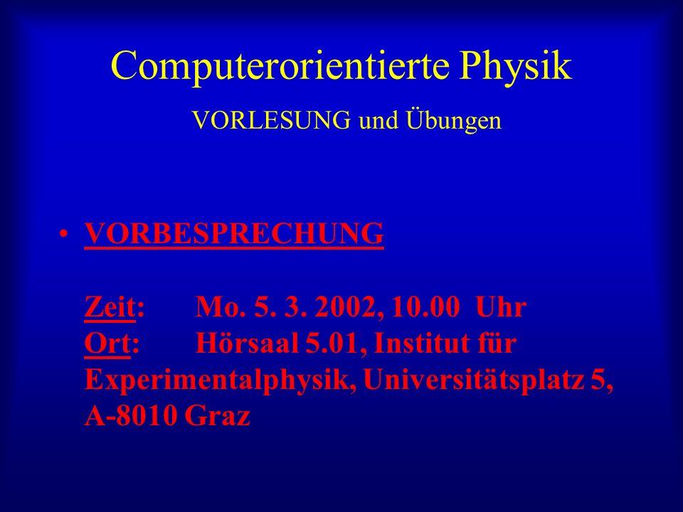 Computerorientierte Physik VORLESUNG und Übungen VORBESPRECHUNG Zeit: Mo.
