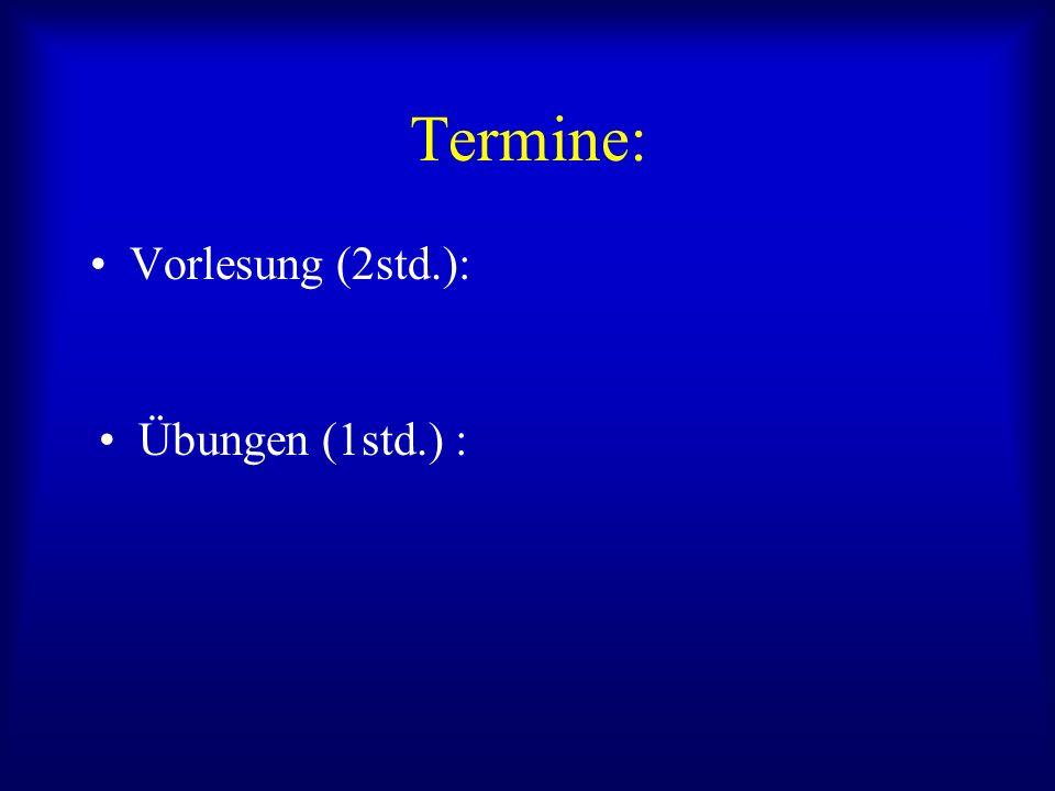Termine: Vorlesung (2std.): Übungen (1std.) :