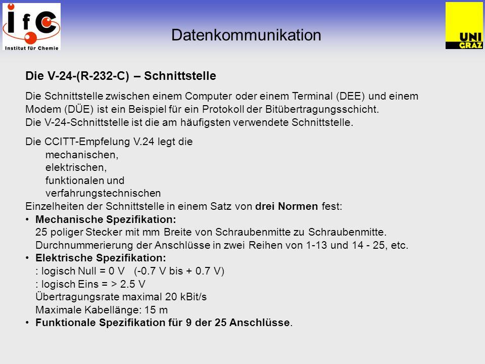 Datenkommunikation Die V-24-(R-232-C) – Schnittstelle Die Schnittstelle zwischen einem Computer oder einem Terminal (DEE) und einem Modem (DÜE) ist ein Beispiel für ein Protokoll der Bitübertragungsschicht.