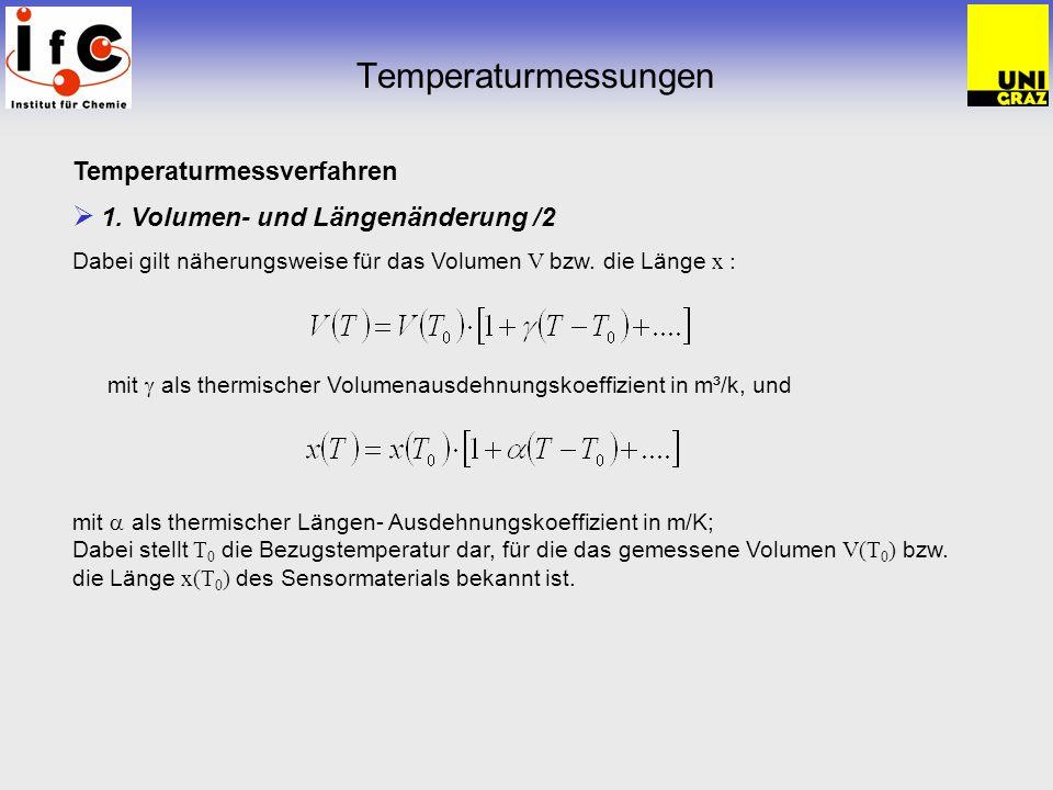 Temperaturmessungen Temperaturmessverfahren 1. Volumen- und Längenänderung /2 Dabei gilt näherungsweise für das Volumen V bzw. die Länge x : mit als t