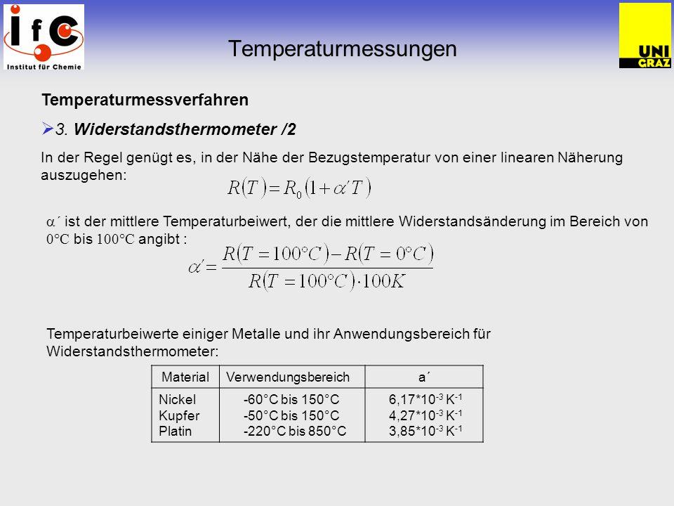Temperaturmessungen Temperaturmessverfahren 3. Widerstandsthermometer /2 In der Regel genügt es, in der Nähe der Bezugstemperatur von einer linearen N
