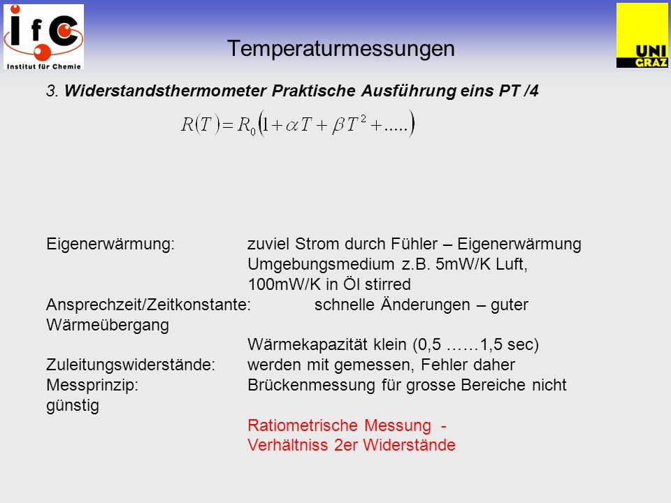 Temperaturmessungen 3. Widerstandsthermometer Praktische Ausführung eins PT /4 Eigenerwärmung: zuviel Strom durch Fühler – Eigenerwärmung Umgebungsmed